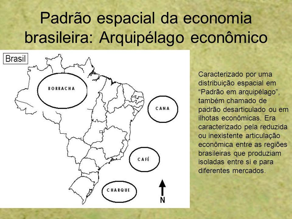 Padrão espacial da economia brasileira: Arquipélago econômico Caracterizado por uma distribuição espacial em Padrão em arquipélago, também chamado de