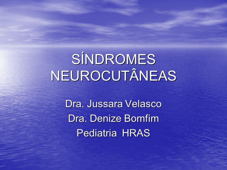 SÍNDROMES NEUROCUTÂNEAS Dra. Jussara Velasco Dra. Denize Bomfim Pediatria HRAS