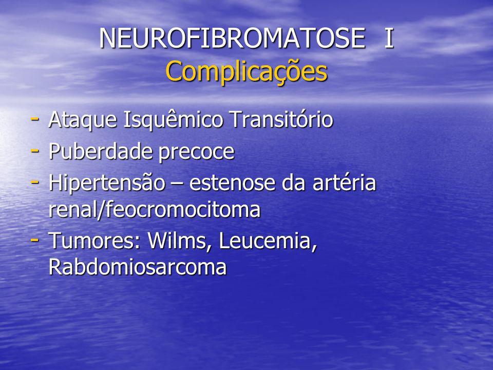 - Ataque Isquêmico Transitório - Puberdade precoce - Hipertensão – estenose da artéria renal/feocromocitoma - Tumores: Wilms, Leucemia, Rabdomiosarcom