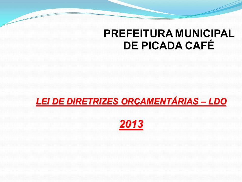 PREFEITURA MUNICIPAL DE PICADA CAFÉ LEI DE DIRETRIZES ORÇAMENTÁRIAS – LDO 2013
