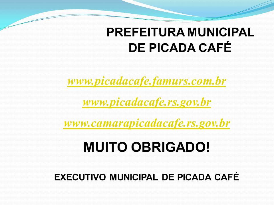 PREFEITURA MUNICIPAL DE PICADA CAFÉ www.picadacafe.famurs.com.br www.picadacafe.rs.gov.br www.camarapicadacafe.rs.gov.br MUITO OBRIGADO! EXECUTIVO MUN
