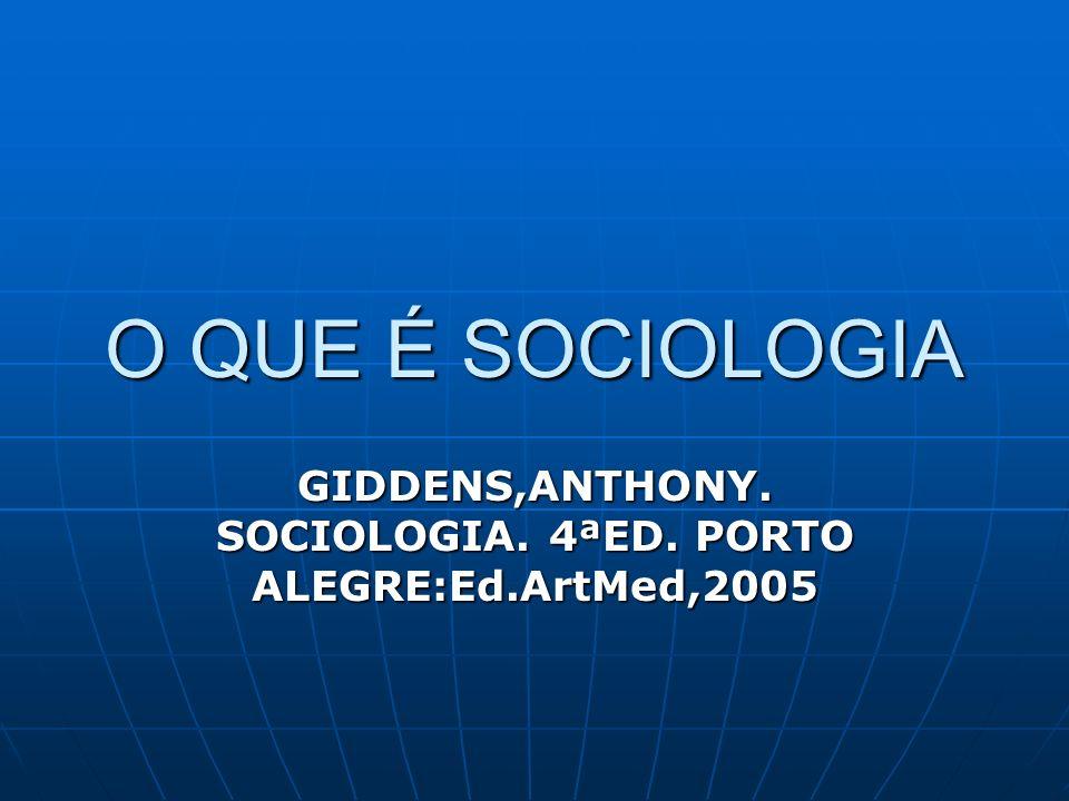 O QUE É SOCIOLOGIA GIDDENS,ANTHONY. SOCIOLOGIA. 4ªED. PORTO ALEGRE:Ed.ArtMed,2005