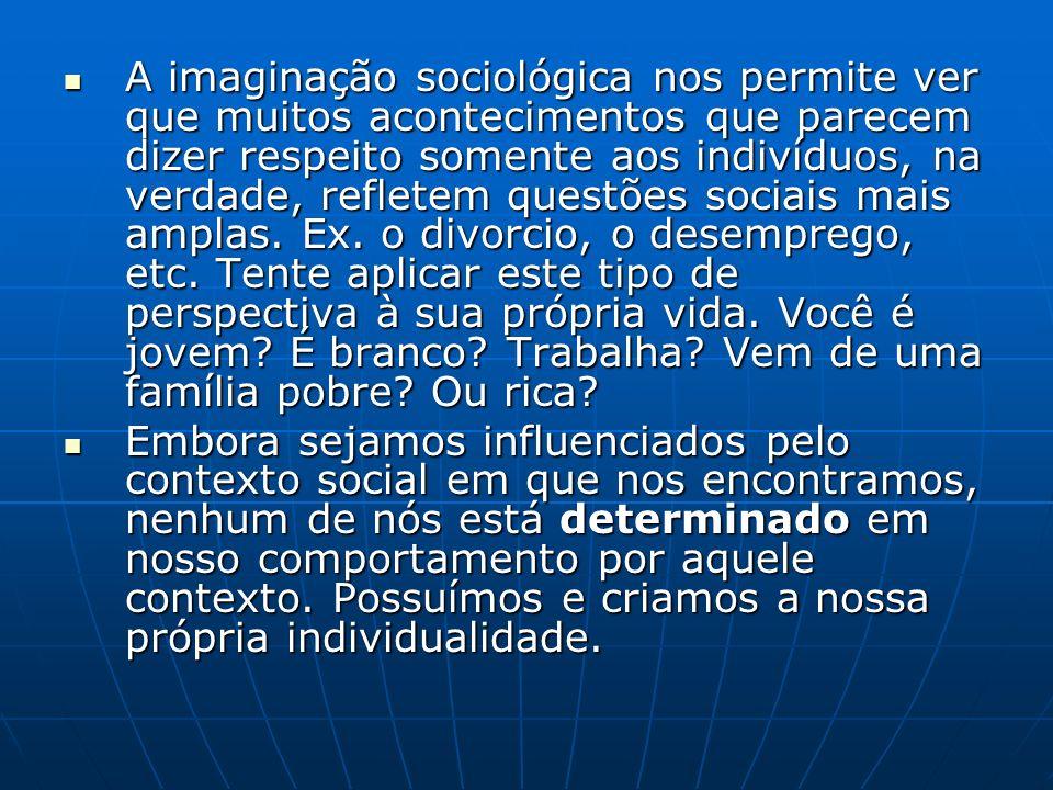 A imaginação sociológica nos permite ver que muitos acontecimentos que parecem dizer respeito somente aos indivíduos, na verdade, refletem questões sociais mais amplas.