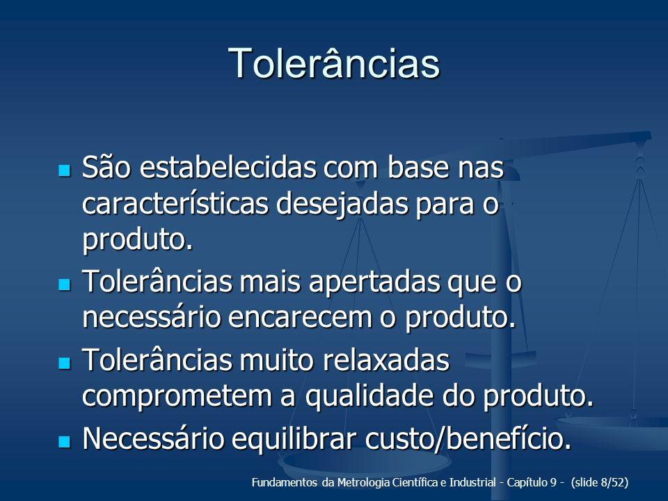 Fundamentos da Metrologia Científica e Industrial - Capítulo 9 - (slide 8/52) Tolerâncias São estabelecidas com base nas características desejadas par