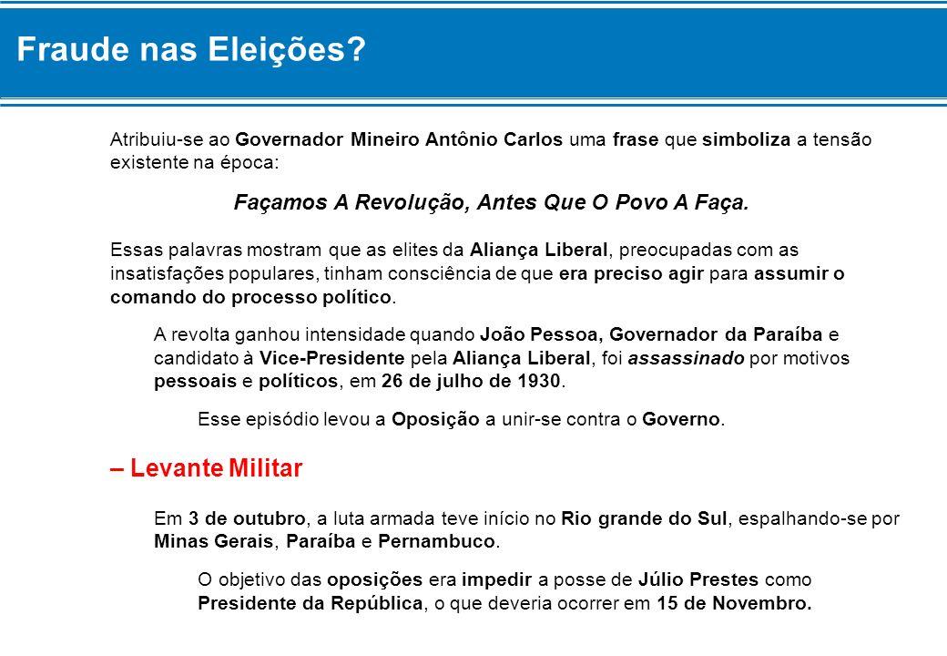 Fraude nas Eleições? Atribuiu-se ao Governador Mineiro Antônio Carlos uma frase que simboliza a tensão existente na época: Façamos A Revolução, Antes