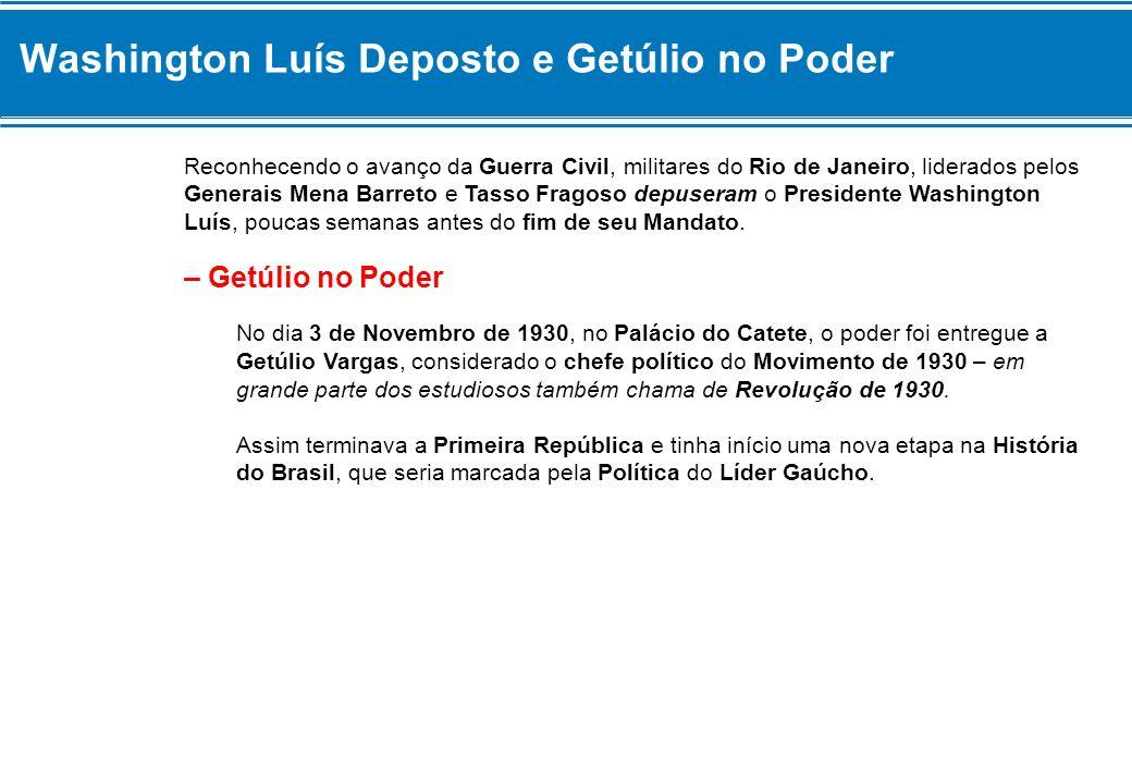 Washington Luís Deposto e Getúlio no Poder Reconhecendo o avanço da Guerra Civil, militares do Rio de Janeiro, liderados pelos Generais Mena Barreto e