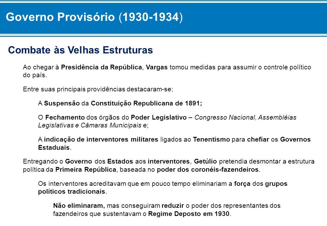 Combate às Velhas Estruturas Ao chegar à Presidência da República, Vargas tomou medidas para assumir o controle político do país. Entre suas principai