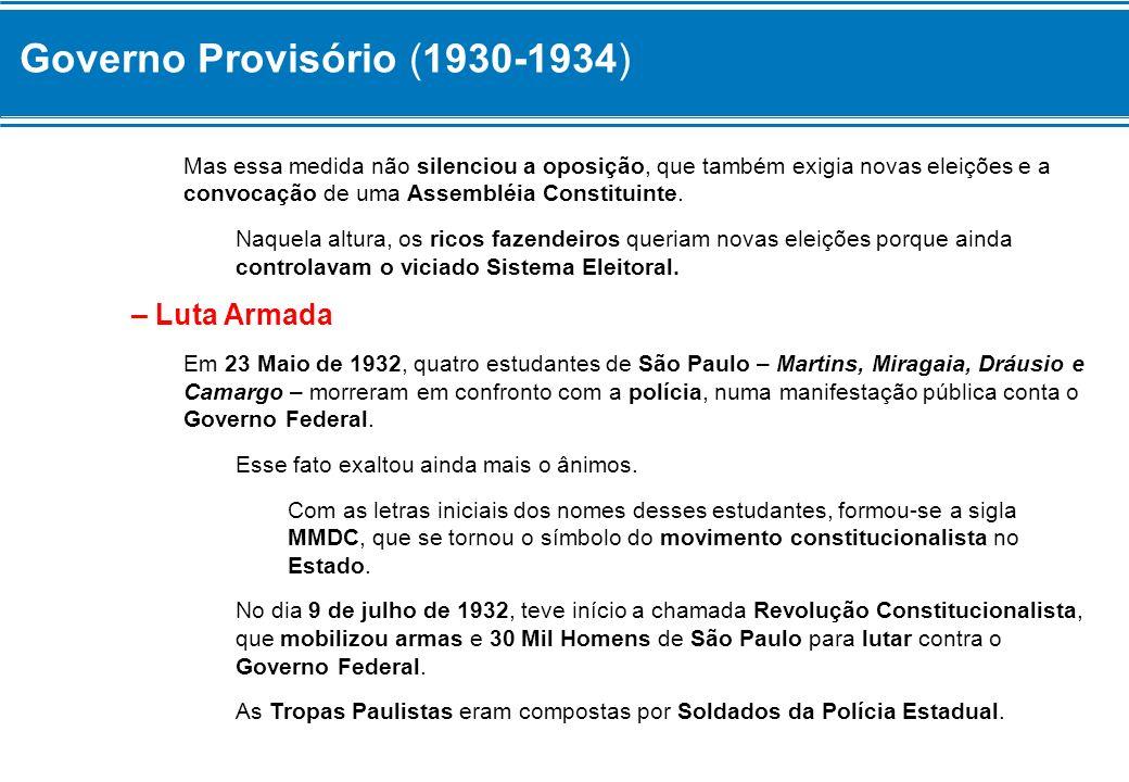 Governo Provisório (1930-1934) Mas essa medida não silenciou a oposição, que também exigia novas eleições e a convocação de uma Assembléia Constituint