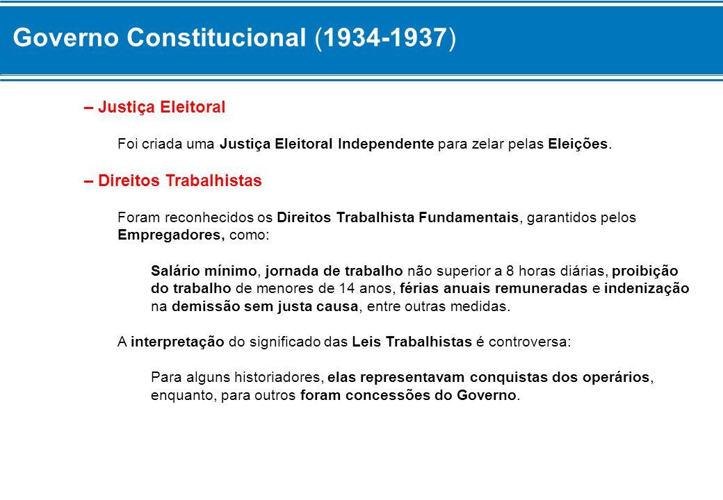 Governo Constitucional (1934-1937) – Justiça Eleitoral Foi criada uma Justiça Eleitoral Independente para zelar pelas Eleições. – Direitos Trabalhista
