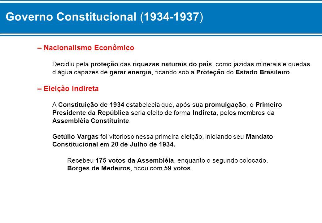 Governo Constitucional (1934-1937) – Nacionalismo Econômico Decidiu pela proteção das riquezas naturais do país, como jazidas minerais e quedas dágua
