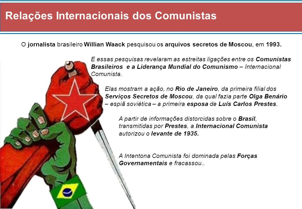 Relações Internacionais dos Comunistas O jornalista brasileiro Willian Waack pesquisou os arquivos secretos de Moscou, em 1993. E essas pesquisas reve