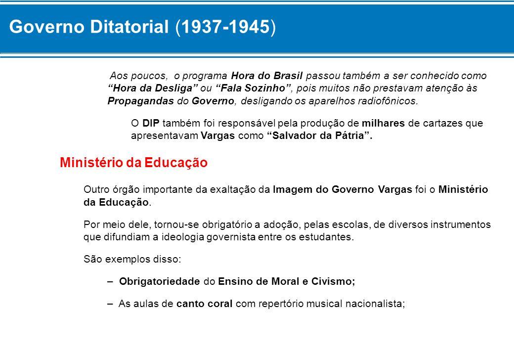 Governo Ditatorial (1937-1945) Aos poucos, o programa Hora do Brasil passou também a ser conhecido como Hora da Desliga ou Fala Sozinho, pois muitos n