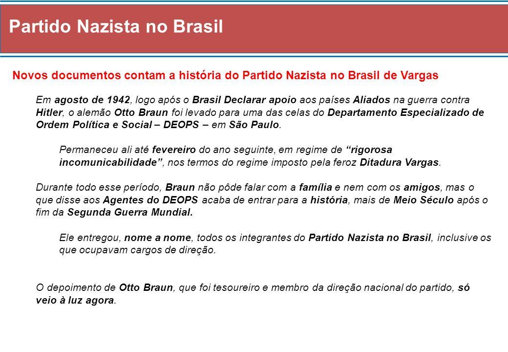 Partido Nazista no Brasil Novos documentos contam a história do Partido Nazista no Brasil de Vargas Em agosto de 1942, logo após o Brasil Declarar apo