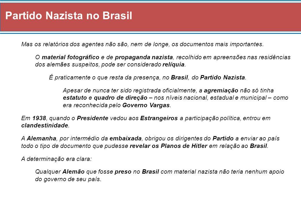 Partido Nazista no Brasil Mas os relatórios dos agentes não são, nem de longe, os documentos mais importantes. O material fotográfico e de propaganda
