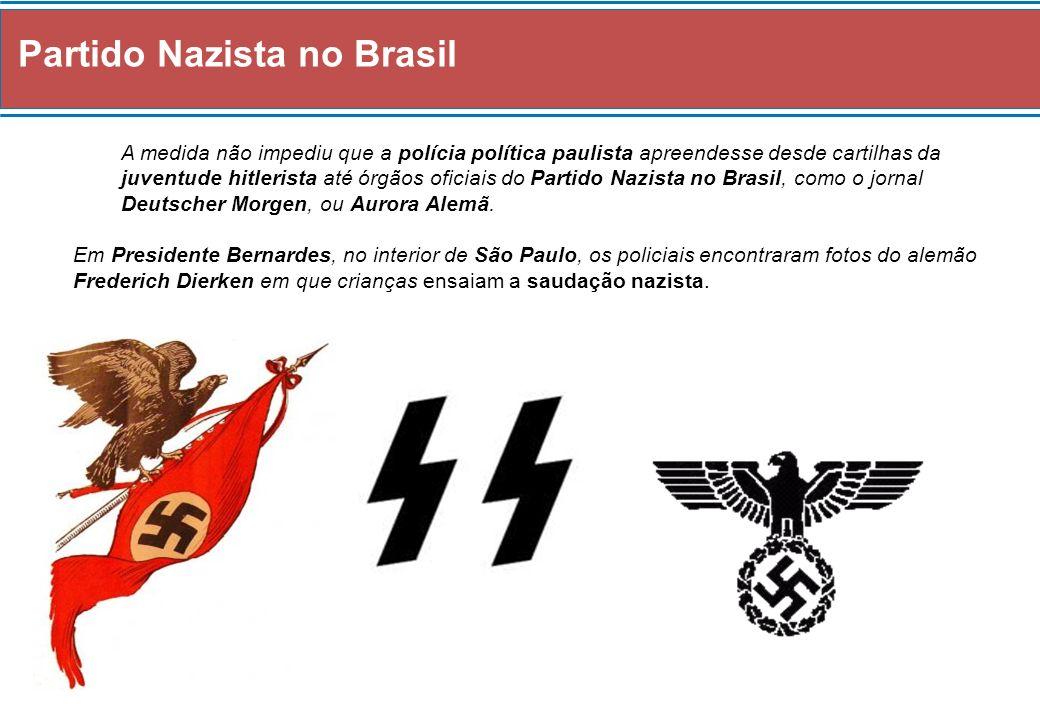 Partido Nazista no Brasil A medida não impediu que a polícia política paulista apreendesse desde cartilhas da juventude hitlerista até órgãos oficiais