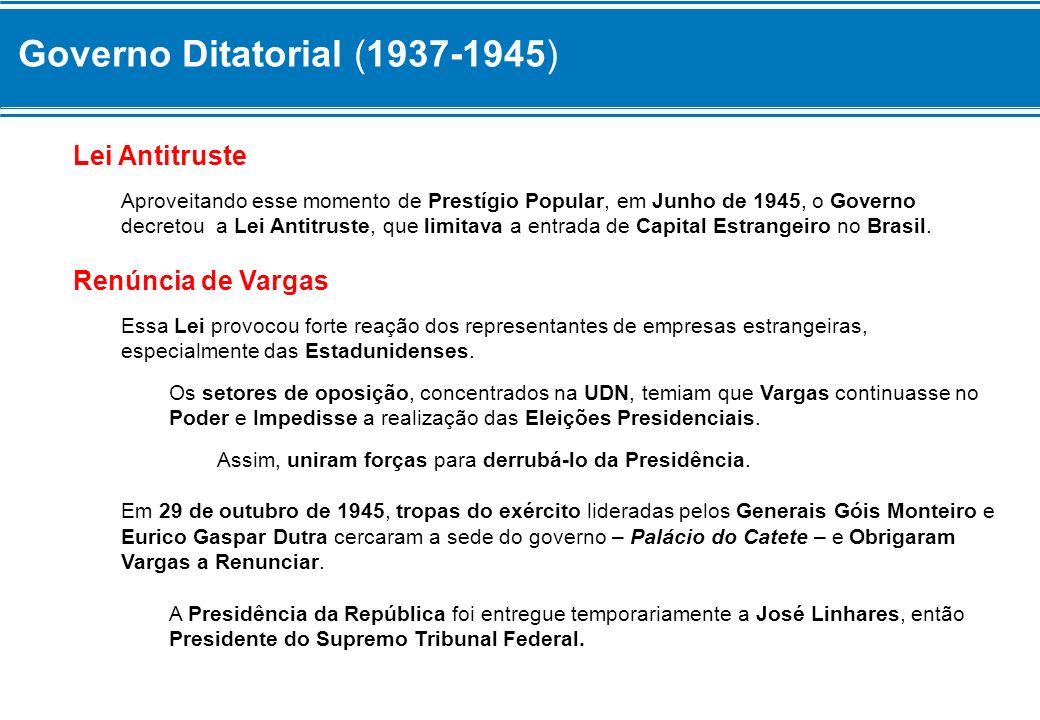 Governo Ditatorial (1937-1945) Lei Antitruste Aproveitando esse momento de Prestígio Popular, em Junho de 1945, o Governo decretou a Lei Antitruste, q