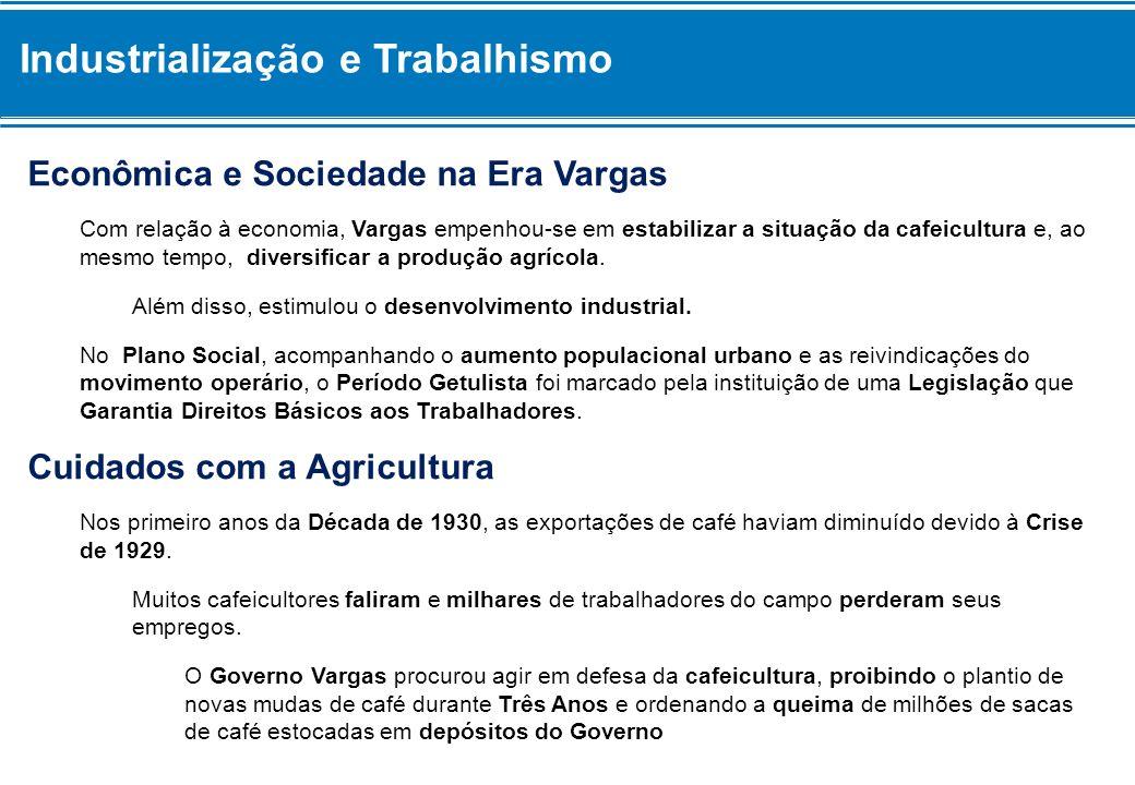 Industrialização e Trabalhismo Econômica e Sociedade na Era Vargas Com relação à economia, Vargas empenhou-se em estabilizar a situação da cafeicultur