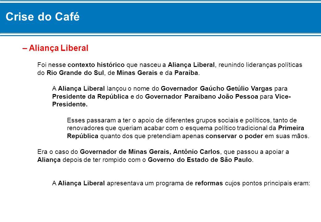Crise do Café – Aliança Liberal Foi nesse contexto histórico que nasceu a Aliança Liberal, reunindo lideranças políticas do Rio Grande do Sul, de Mina