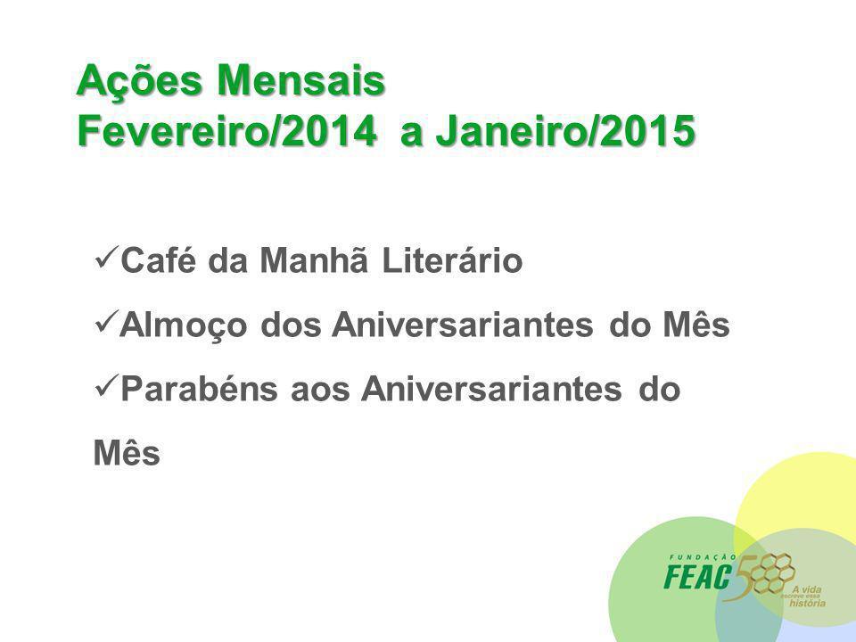 Ações Mensais Fevereiro/2014 a Janeiro/2015 Café da Manhã Literário Almoço dos Aniversariantes do Mês Parabéns aos Aniversariantes do Mês