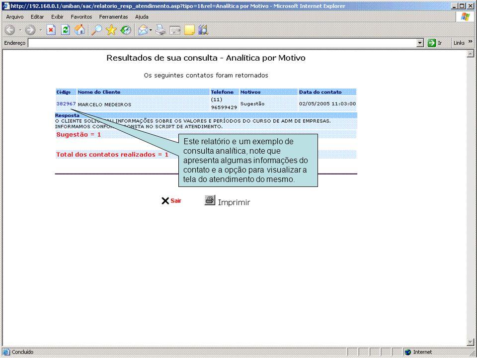 Este relatório e um exemplo de consulta analítica, note que apresenta algumas informações do contato e a opção para visualizar a tela do atendimento d