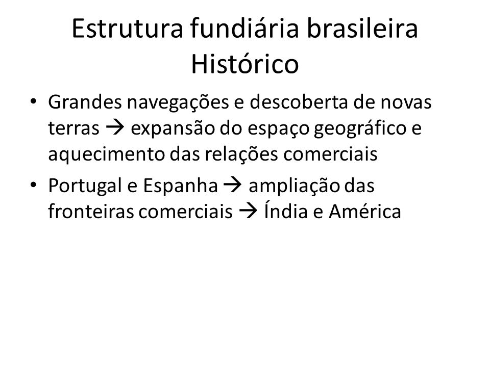 Estrutura fundiária brasileira Histórico Grandes navegações e descoberta de novas terras expansão do espaço geográfico e aquecimento das relações come
