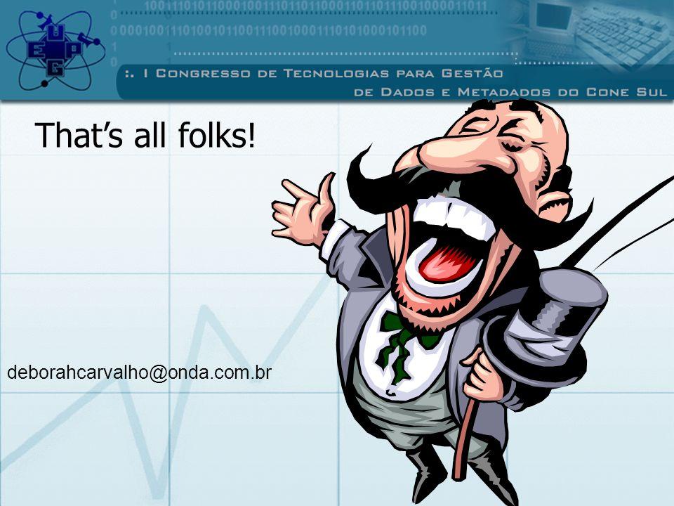 Thats all folks! deborahcarvalho@onda.com.br