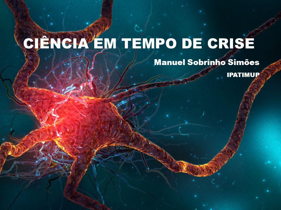 MANUEL SOBRINHO SIM Õ ES CIÊNCIA EM TEMPO DE CRISE Manuel Sobrinho Simões IPATIMUP