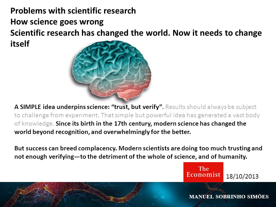 Problems with scientific research How science goes wrong Scientific research has changed the world.