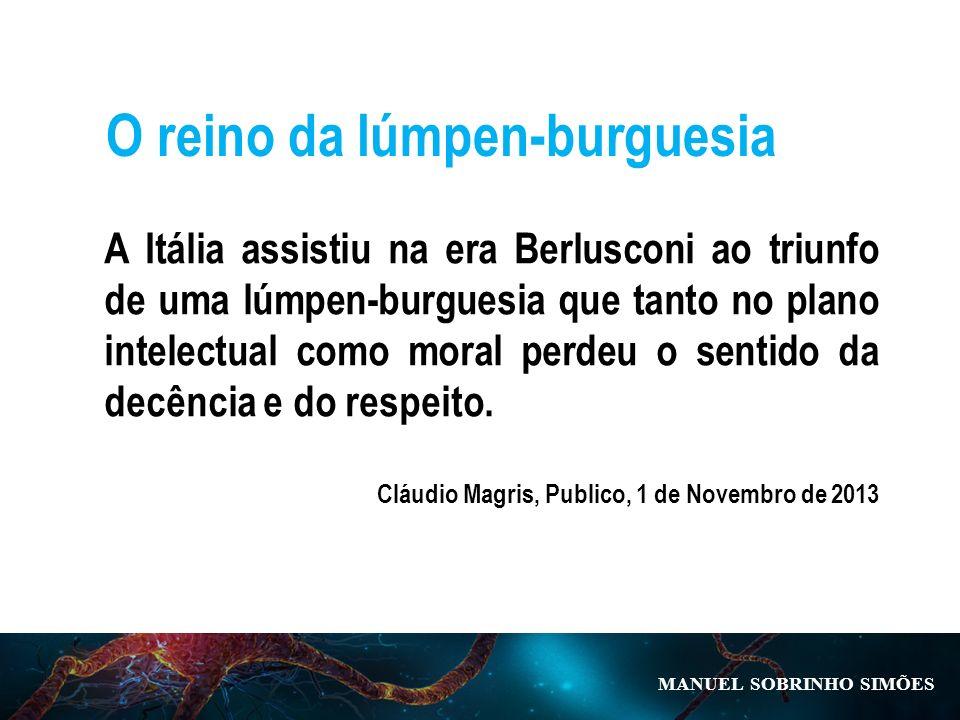 A Itália assistiu na era Berlusconi ao triunfo de uma lúmpen-burguesia que tanto no plano intelectual como moral perdeu o sentido da decência e do respeito.