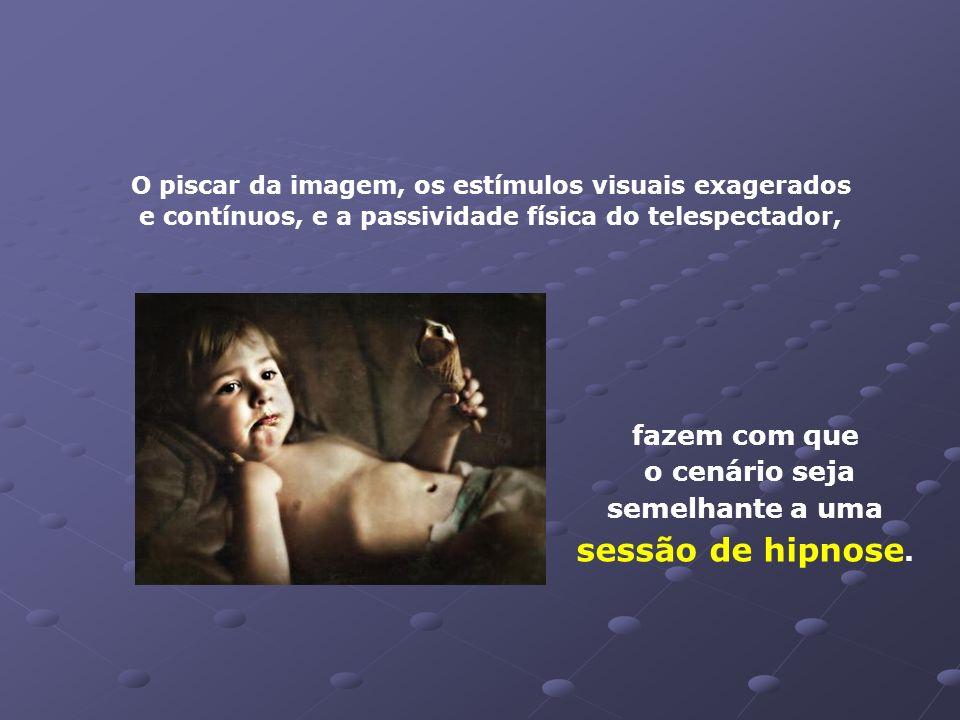 O eletro-encefalograma e a falta de movimento dos olhos de uma pessoa vendo televisão indicam um estado de desatenção, de sonolência, de semi-hipnose.