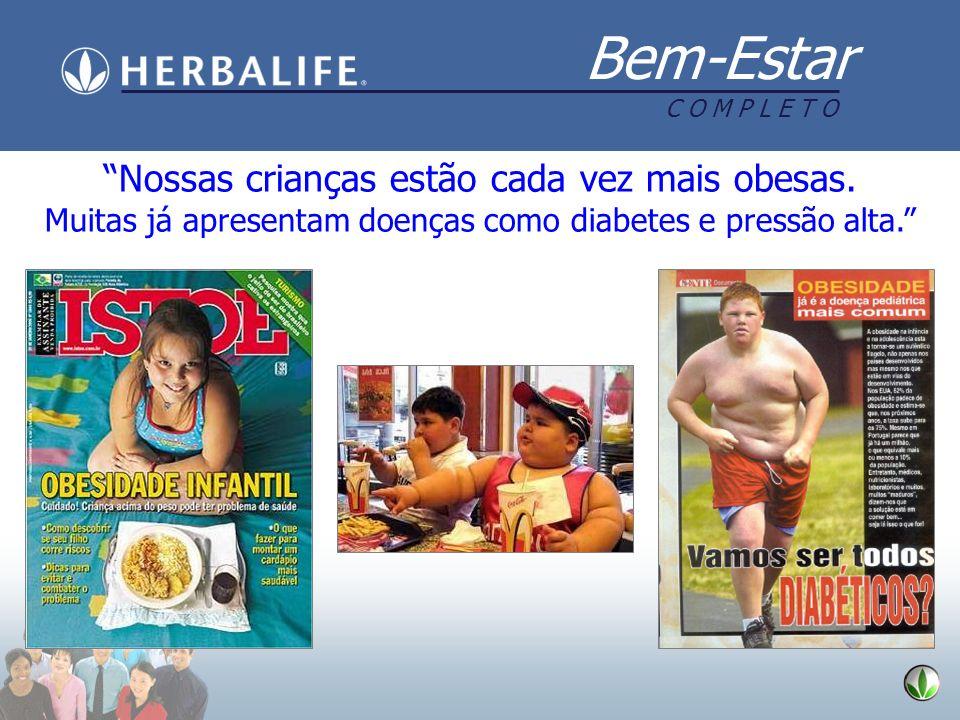 Bem-Estar C O M P L E T O Nossas crianças estão cada vez mais obesas. Muitas já apresentam doenças como diabetes e pressão alta.