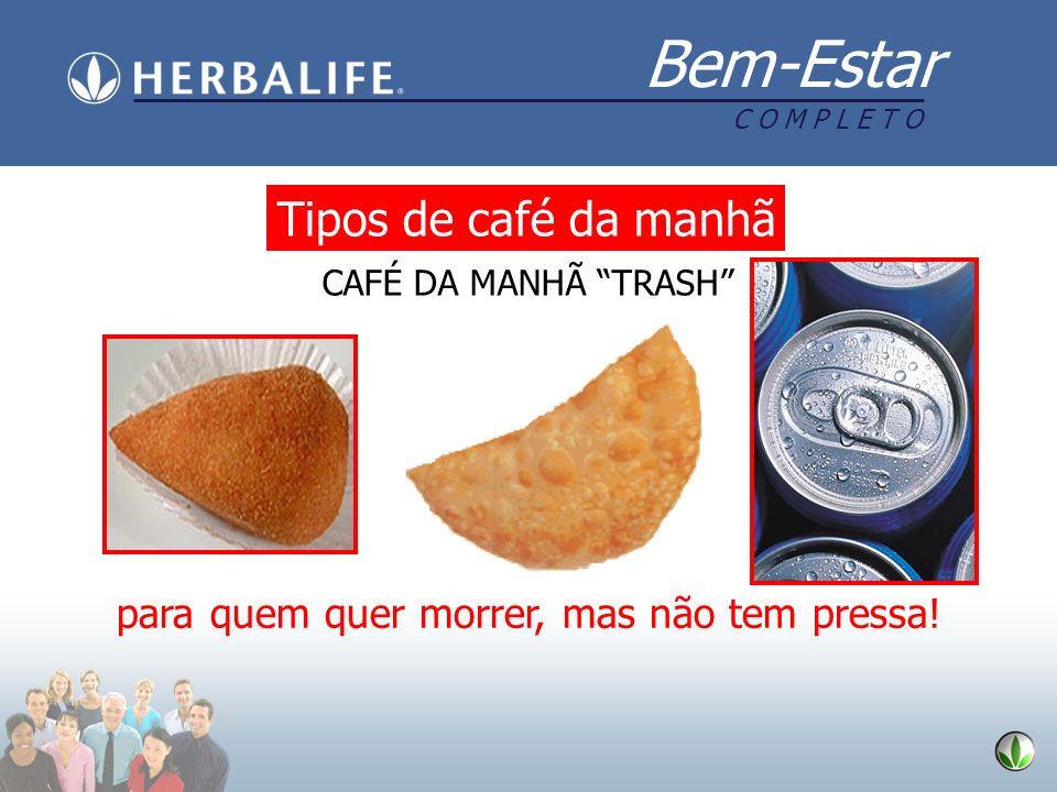 Bem-Estar C O M P L E T O Tipos de café da manhã CAFÉ DA MANHÃ TRASH para quem quer morrer, mas não tem pressa!