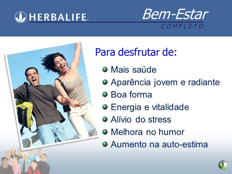 Bem-Estar C O M P L E T O Mais saúde Aparência jovem e radiante Boa forma Energia e vitalidade Alívio do stress Melhora no humor Aumento na auto-estim