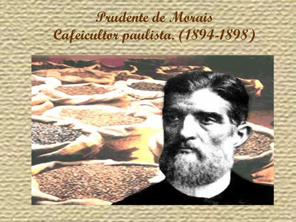 Prudente de Morais Cafeicultor paulista. (1894-1898)
