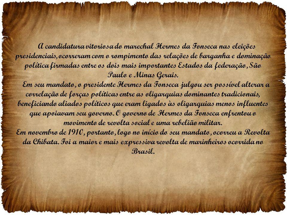 A candidatura vitoriosa do marechal Hermes da Fonseca nas eleições presidenciais, ocorreram com o rompimento das relações de barganha e dominação polí