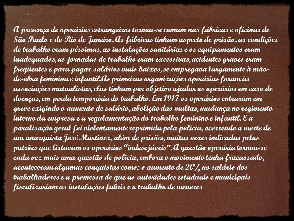 A presença de operários estrangeiros tornou-se comum nas fábricas e oficinas de São Paulo e do Rio de Janeiro. As fábricas tinham aspecto de prisão, a