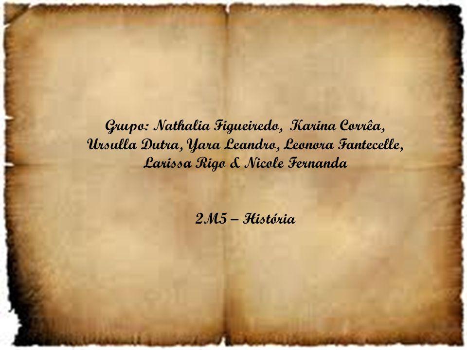Grupo: Nathalia Figueiredo, Karina Corrêa, Ursulla Dutra, Yara Leandro, Leonora Fantecelle, Larissa Rigo & Nicole Fernanda 2M5 – História