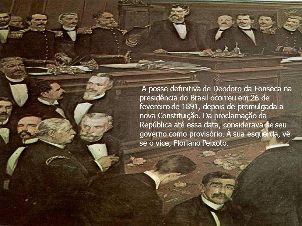 A posse definitiva de Deodoro da Fonseca na presidência do Brasil ocorreu em 26 de fevereiro de 1891, depois de promulgada a nova Constituição. Da pro