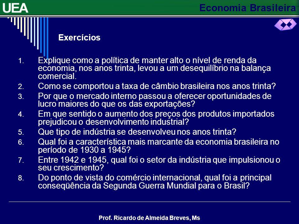 Economia Brasileira Prof. Ricardo de Almeida Breves, Ms CONTINUAÇÃO O aumento da capacidade de importar Durante a Segunda Guerra Mundial, as importaçõ
