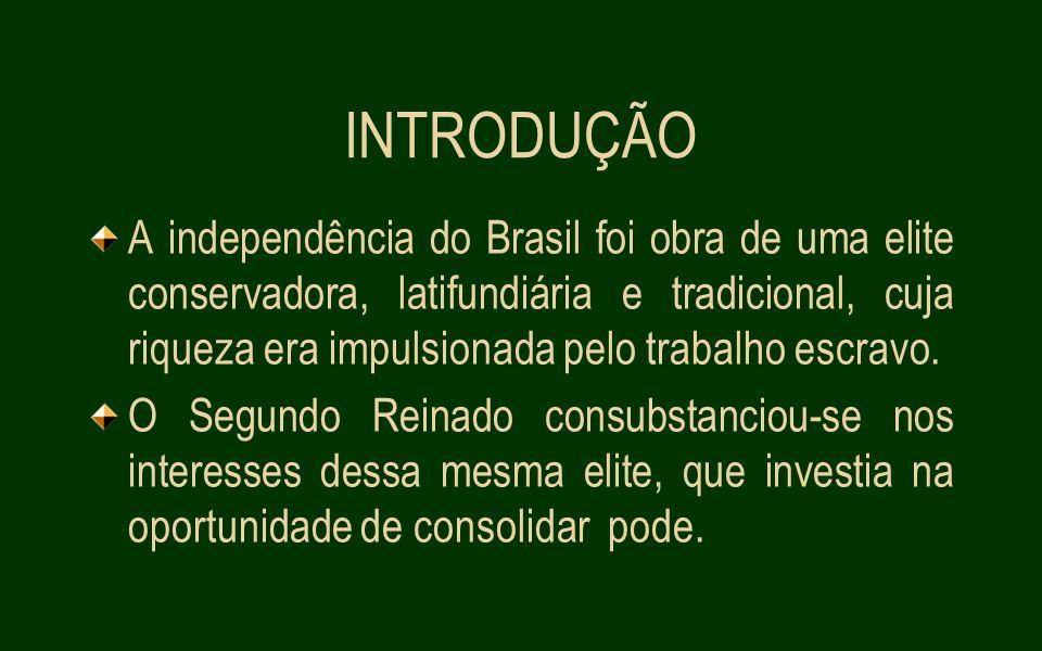 INTRODUÇÃO A independência do Brasil foi obra de uma elite conservadora, latifundiária e tradicional, cuja riqueza era impulsionada pelo trabalho escravo.