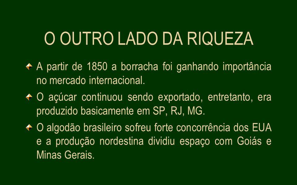 O OUTRO LADO DA RIQUEZA A partir de 1850 a borracha foi ganhando importância no mercado internacional.