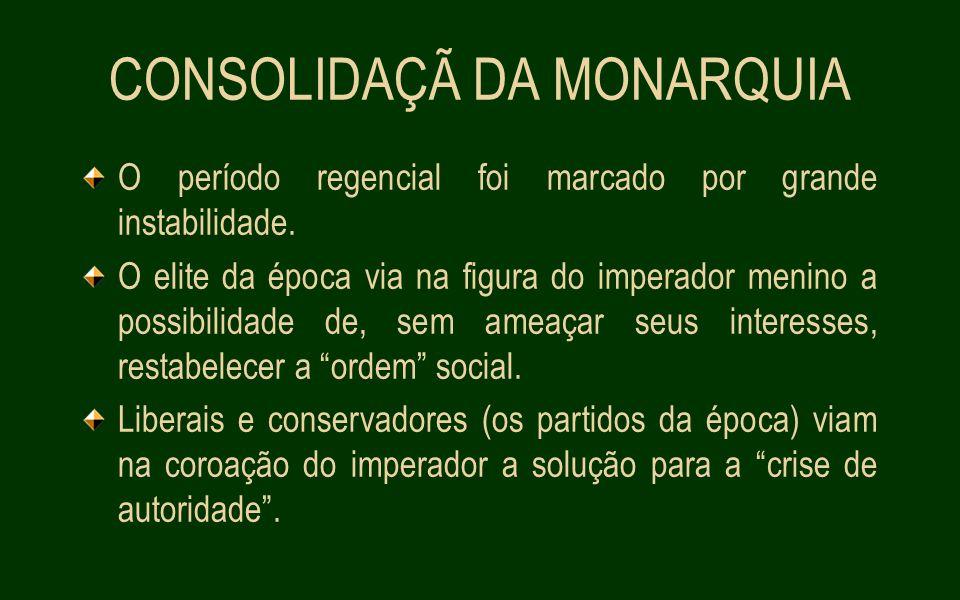 CONSOLIDAÇÃ DA MONARQUIA O período regencial foi marcado por grande instabilidade.