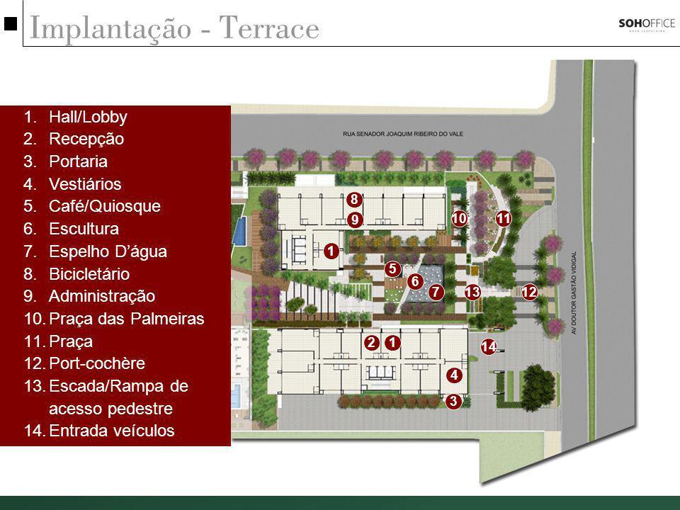 Implantação - Terrace 1 21 3 4 5 6 7 8 9 1011 1213 1.Hall/Lobby 2.Recepção 3.Portaria 4.Vestiários 5.Café/Quiosque 6.Escultura 7.Espelho Dágua 8.Bicic