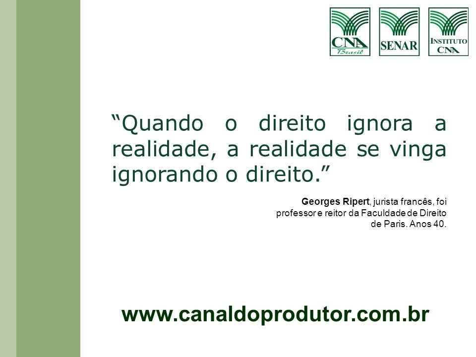www.canaldoprodutor.com.br Quando o direito ignora a realidade, a realidade se vinga ignorando o direito. Georges Ripert, jurista francês, foi profess
