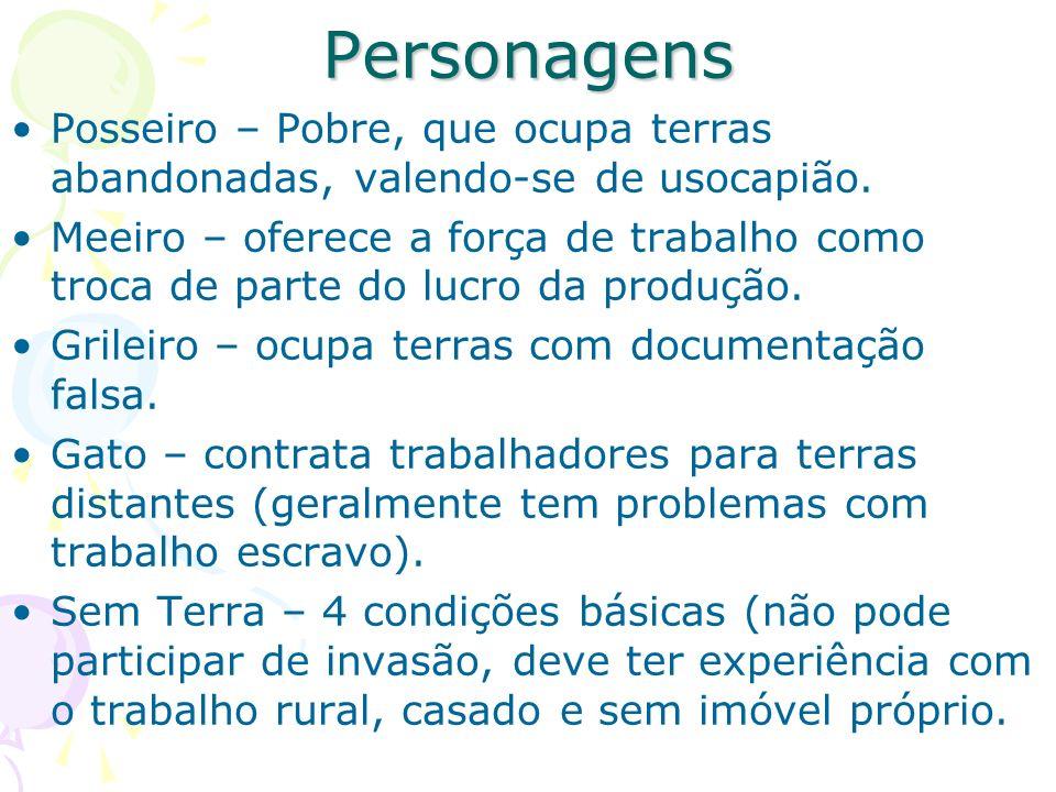 Personagens Posseiro – Pobre, que ocupa terras abandonadas, valendo-se de usocapião. Meeiro – oferece a força de trabalho como troca de parte do lucro