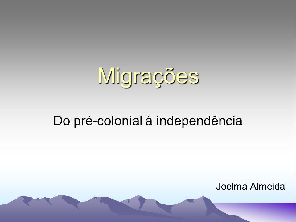 Migrações Do pré-colonial à independência Joelma Almeida