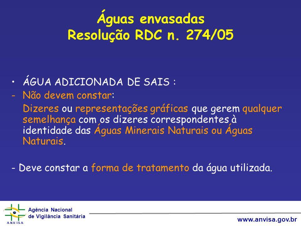 Agência Nacional de Vigilância Sanitária Agência Nacional de Vigilância Sanitária www.anvisa.gov.br Águas envasadas Resolução RDC n. 274/05 ÁGUA ADICI