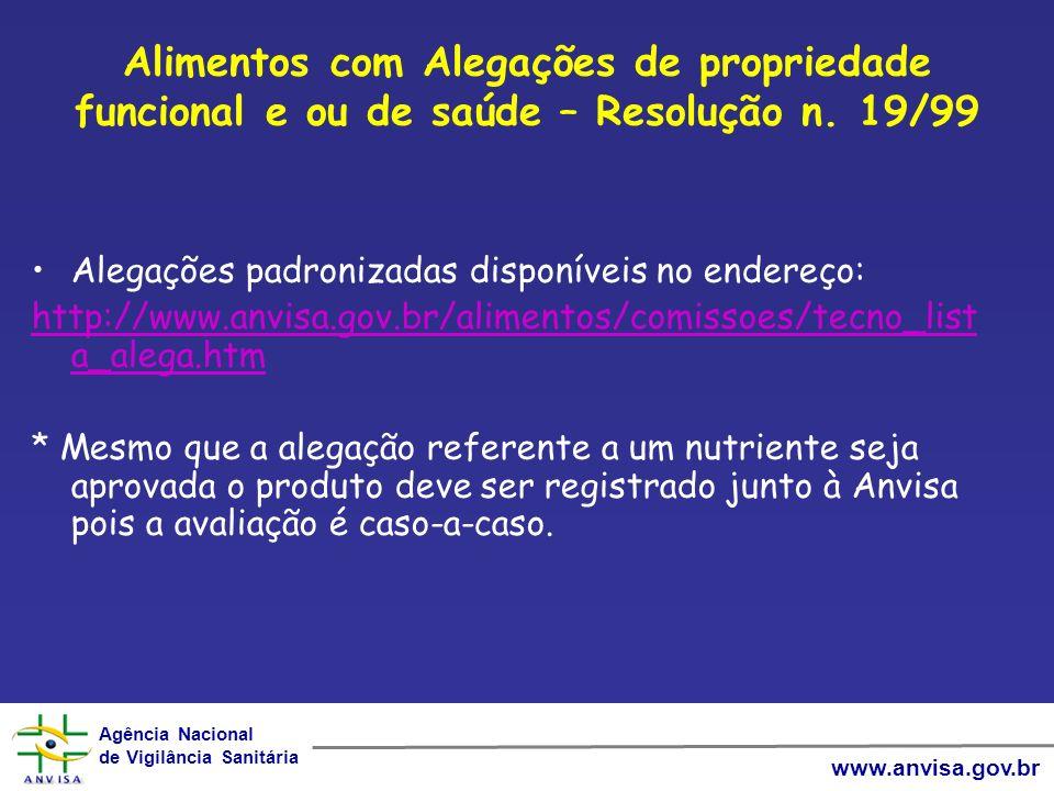 Agência Nacional de Vigilância Sanitária Agência Nacional de Vigilância Sanitária www.anvisa.gov.br Alimentos com Alegações de propriedade funcional e ou de saúde – Resolução n.