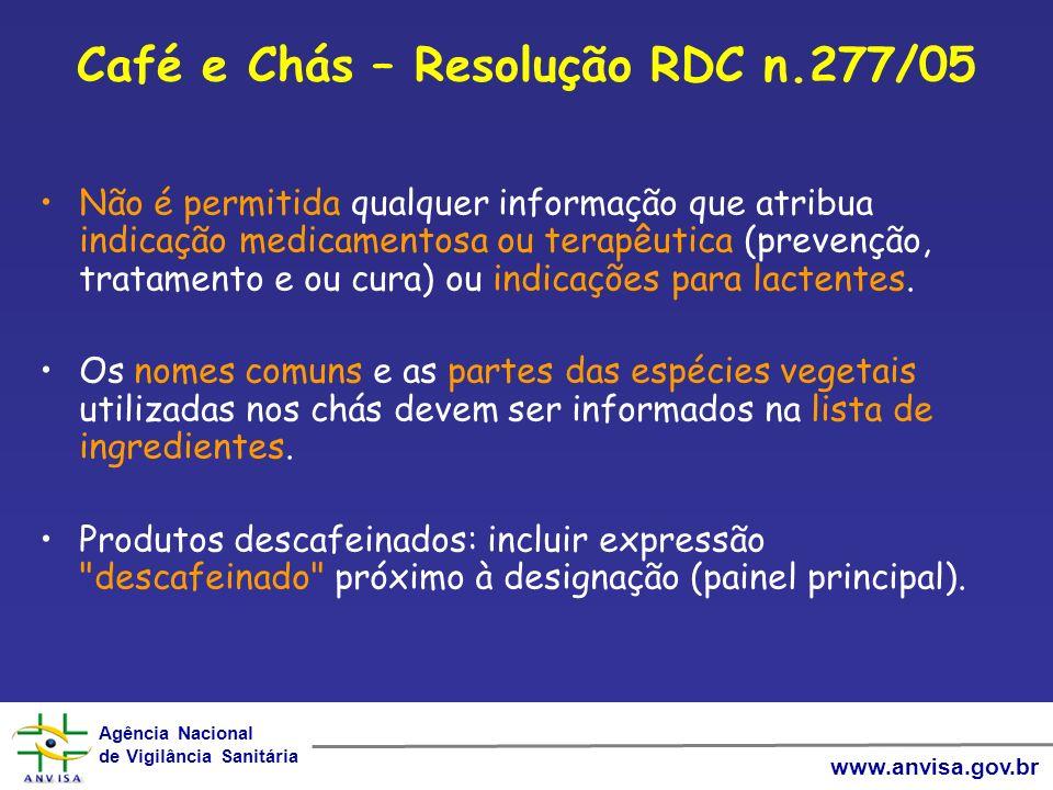 Agência Nacional de Vigilância Sanitária Agência Nacional de Vigilância Sanitária www.anvisa.gov.br Café e Chás – Resolução RDC n.277/05 Não é permiti
