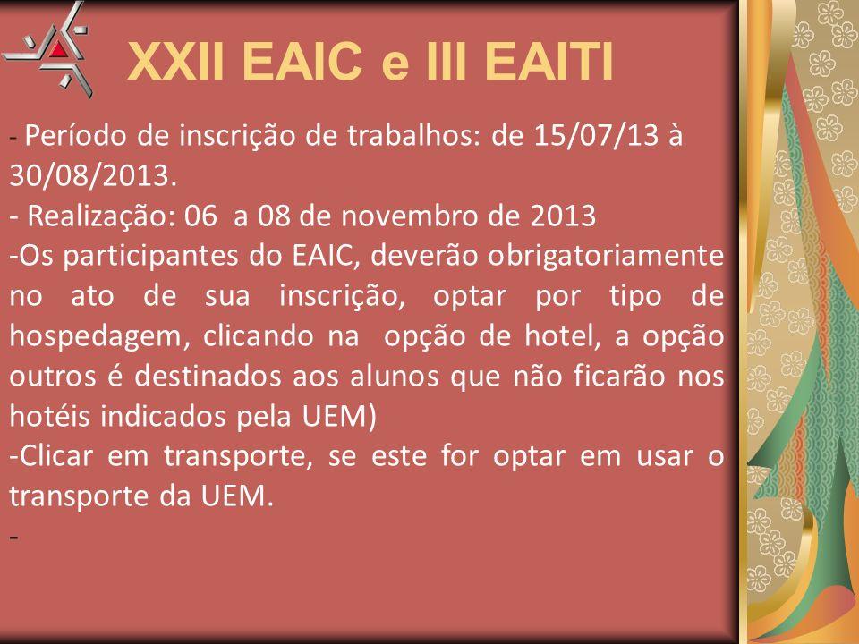 - Período de inscrição de trabalhos: de 15/07/13 à 30/08/2013. - Realização: 06 a 08 de novembro de 2013 -Os participantes do EAIC, deverão obrigatori